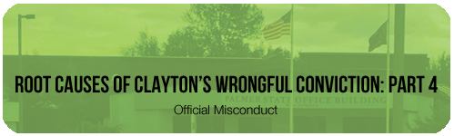 Root Causes of Clayton's Wrongful Conviction: Part 4